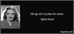 quote-old-age-ain-t-no-place-for-sissies-bette-davis-291219